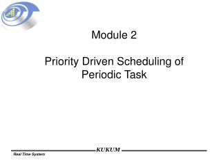Module 2 Priority Driven Scheduling of  Periodic Task