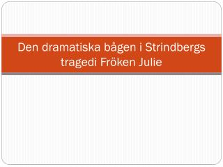 Den dramatiska b�gen i Strindbergs tragedi  Fr�ken Julie