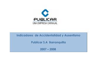 Indicadores  de Accidentalidad y Ausentismo Publicar S.A  Barranquilla 2007 – 2008