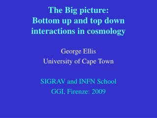 The Big picture: Bottom up and top down interactions in cosmology
