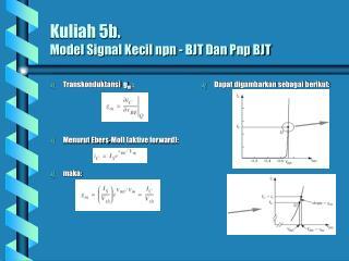 Kuliah 5b. Model Signal Kecil npn - BJT Dan Pnp BJT