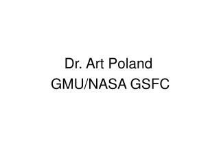 Dr. Art Poland   GMU/NASA GSFC