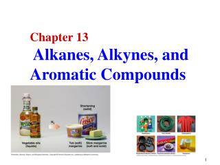 Chapter 13 Alkanes, Alkynes, and Aromatic Compounds