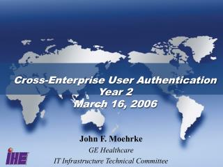 Cross-Enterprise User Authentication Year 2 March 16, 2006