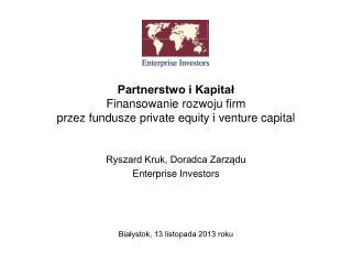 Partnerstwo i Kapita?  Finansowanie rozwoju firm  przez fundusze private equity i venture capital