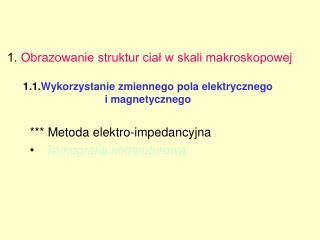 *** Metoda elektro-impedancyjna Tomografia komputerowa