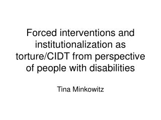Forced interventions and institutionalization as torture