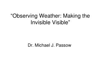 """Observing Weather: Making the Invisible Visible"""