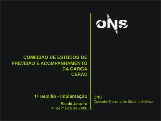 COMISSÃO DE ESTUDOS DE PREVISÃO E ACOMPANHAMENTO DA CARGA CEPAC 1 ª reunião - implantação