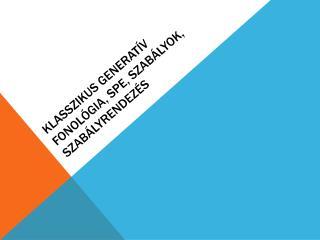 Klasszikus Generatív Fonológia, SPE, szabályok, szabályrendezés