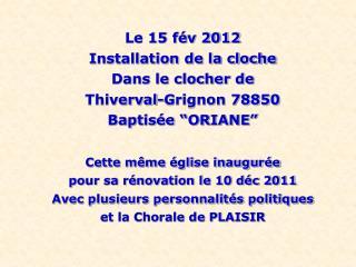 Le 15 fév 2012  Installation de la cloche Dans le clocher de  Thiverval-Grignon 78850