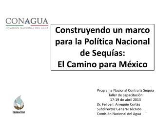 Construyendo un marco para la Política Nacional de Sequías: El Camino  para México