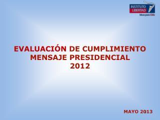 EVALUACIÓN  DE CUMPLIMIENTO MENSAJE PRESIDENCIAL  2012