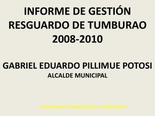 INFORME DE GESTI�N  RESGUARDO DE TUMBURAO 2008-2010  GABRIEL EDUARDO PILLIMUE POTOSI