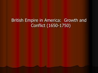 British Empire in America:  Growth and Conflict 1650-1750
