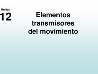 Elementos transmisores del movimiento