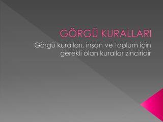 G�RG� KURALLARI