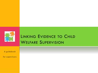 Linking Evidence to Child  Welfare Supervision