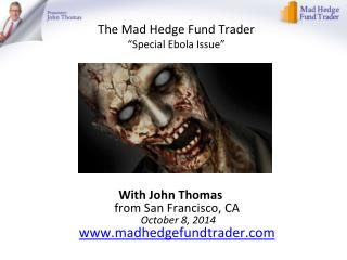 """The Mad Hedge Fund Trader """"Special Ebola Issue"""""""