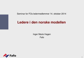 Seminar for  FOs ledermedlemmer 14. oktober  2014 Ledere i den norske modellen