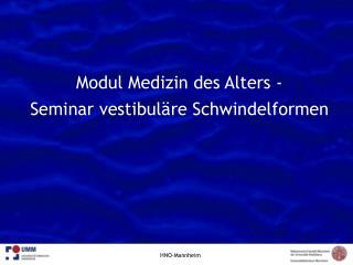 Modul Medizin des Alters - Seminar vestibul re Schwindelformen