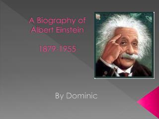 A Biography of  Albert Einstein 1879-1955