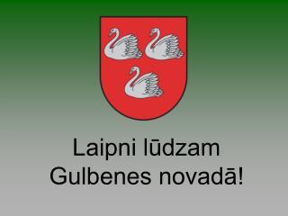 Laipni lūdzam Gulbenes novadā!