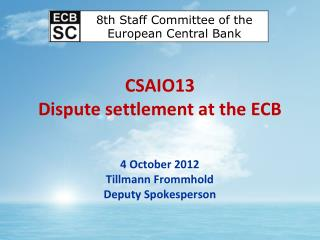 CSAIO13 Dispute settlement at the ECB