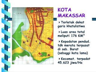 KOTA MAKASSAR Terletak dekat garis khatulistiwa  Luas area total meliputi 176 KM²