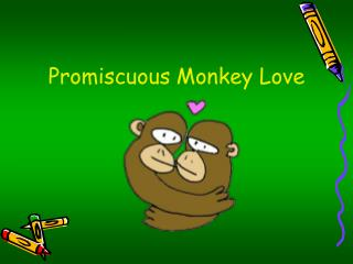 Promiscuous Monkey Love