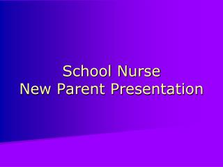 School Nurse  New Parent Presentation