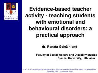 dr . Renata Geležinienė Faculty of Social Welfare and Disability studies