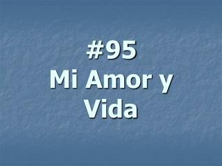#95 Mi Amor y Vida