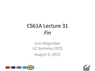 CS61A Lecture 31 Fin