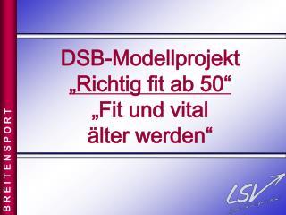 """DSB-Modellprojekt """"Richtig fit ab 50"""" """"Fit und vital  älter werden"""""""