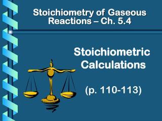 Stoichiometric Calculations (p. 110-113)