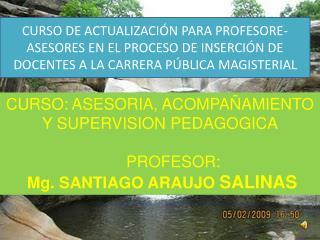 CURSO: ASESORIA, ACOMPAÑAMIENTO Y SUPERVISION PEDAGOGICA      PROFESOR: