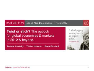 Twist or stick?  The outlook  for global economies & markets  in 2012 & beyond .