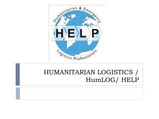 HUMANITARIAN LOGISTICS / HumLOG/ HELP