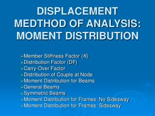 DISPLACEMENT MEDTHOD OF ANALYSIS:  MOMENT DISTRIBUTION