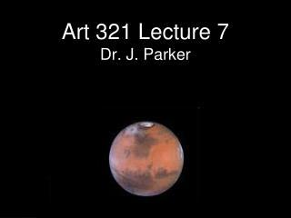 Art 321 Lecture 7 Dr. J. Parker
