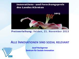 Preisverleihung:  Velden , 21. November 2013 Alle Innovationen sind sozial relevant