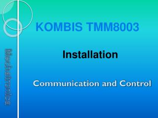 KOMBIS TMM8003 Installation Communication and Control