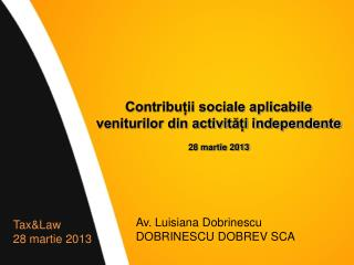 Contribu?ii sociale aplicabile veniturilor din activit??i independente 28 martie 2013