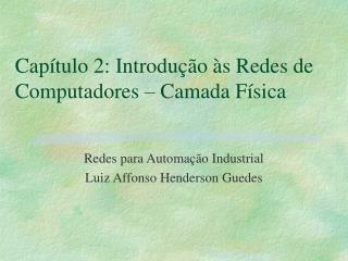 Capítulo 2: Introdução às Redes de Computadores – Camada Física