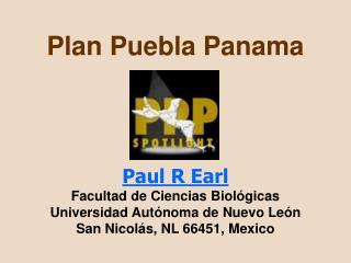 Plan Puebla Panama     Paul R Earl  Facultad de Ciencias Biol gicas Universidad Aut noma de Nuevo Le n San Nicol s, NL 6