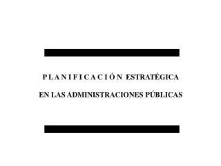 P L A N I F I C A C I � N  ESTRAT�GICA EN LAS ADMINISTRACIONES P�BLICAS