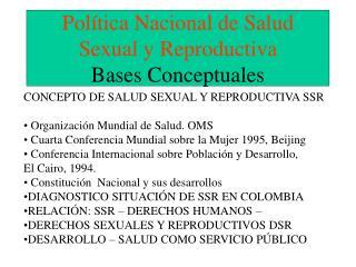 Política Nacional de Salud Sexual y Reproductiva Bases Conceptuales