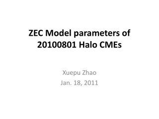 ZEC Model parameters of  20100801 Halo CMEs