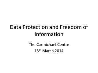 Data Protection and Freedom of Information